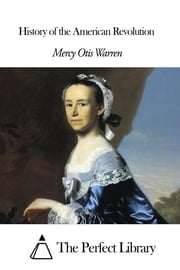 History of the American Revolution ebook by Mercy Otis Warren