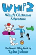 Whip 2 - Whips Christmas Adventure ebook by Tyler Johns