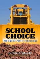 School Choice - The End of Public Education? ebook by Mercedes K. Schneider