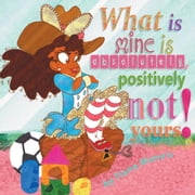 What Is Mine Is Absolutely, Positively Not Yours! ebook by Tiana Mone'e