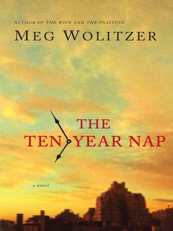 The Ten-Year Nap ebook by Meg Wolitzer