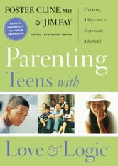 Parenting Teens with Love and Logic - Preparing Adolescents for Responsible Adulthood ebook by Jim Fay,Foster Cline