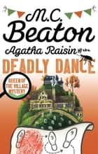 Agatha Raisin and the Deadly Dance ebook by M.C. Beaton
