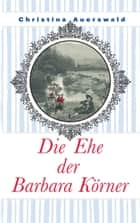 Die Ehe der Barbara Körner eBook by Christina Auerswald