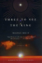 Three to See the King - A Novel ebook by Magnus Mills