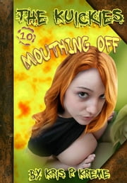 The Kuickies #10: Mouthing Off ebook by Kris Kreme