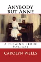 Anybody but Anne - A Fleming Stone Mystery ebook by Carolyn Wells