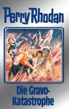 "Perry Rhodan 96: Die Gravo-Katastrophe (Silberband) - 3. Band des Zyklus ""Bardioc"" ebook by William Voltz, Kurt Mahr, H.G. Ewers,..."