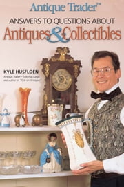 Antique Trader Answers To Questions About Antiques & Collectibles ebook by Kyle Husfloen