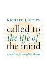 Called to the Life of the Mind - Some Advice for Evangelical Scholars ebook by Richard J. Mouw