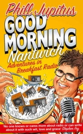 Good Morning Nantwich: Adventures in Breakfast Radio ebook by Phill Jupitus