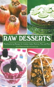 Raw Desserts - Mouthwatering Recipes for Cookies, Cakes, Pastries, Pies, and More ebook by Erica Palmcrantz Aziz,Irmela Lilja