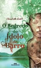 O Segredo do Ídolo de Barro ebook by Elisabeth Loibl, Máqui