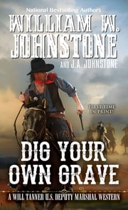 Dig Your Own Grave ebook by William W. Johnstone, J.A. Johnstone