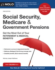 Social Security, Medicare and Government Pensions - Get the Most Out of Your Retirement and Medical Benefits ebook by Joseph Matthews, Attorney