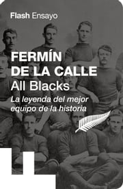 All Blacks - La leyenda del mejor equipo de la historia ebook by Fermín de la Calle