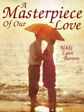 A Masterpiece Of Our Love - (The Masterpiece Trilogy #1) ebook by Nikki Lynn Barrett