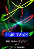 The $30,000 Bequest And Other Stories ebook by Mark Twain