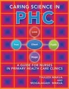 Caring Science in PHC ebook by Thuledi Makua and Mogalagadi Makua