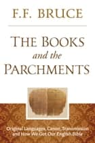 The Books and the Parchments - Original Languages, Canon, Transmission, & How We Got Our English Bible ebook by F.F. Bruce