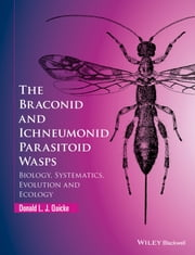 The Braconid and Ichneumonid Parasitoid Wasps - Biology, Systematics, Evolution and Ecology ebook by Donald L. J. Quicke