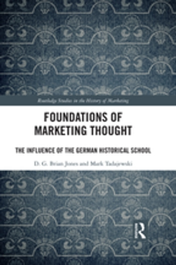 Foundations of Marketing Thought - The Influence of the German Historical School ebook by D.G. Brian Jones,Mark Tadajewski