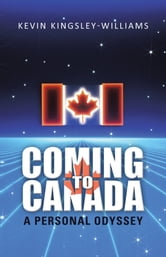 Coming to Canada - A Personal Odyssey ebook by Kevin Kingsley-Williams