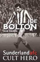Joe Bolton: Sunderland afc Cult Hero 電子書 by Rob Mason