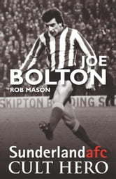 Joe Bolton: Sunderland afc Cult Hero ebook by Rob Mason