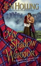 My Shadow Warrior ebook by Jen Holling