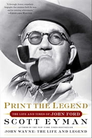 Print the Legend - The Life and Times of John Ford ebook by Scott Eyman