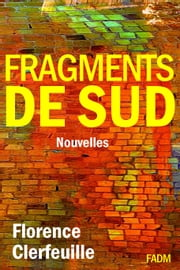 Fragments de Sud ebook by Florence Clerfeuille