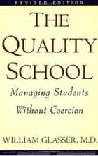 Quality School ebook by William Glasser M.D.