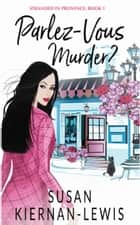 Parlez-Vous Murder? - Book 1 of Stranded in Provence ebook by Susan Kiernan-Lewis