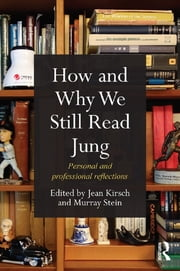How and Why We Still Read Jung - Personal and professional reflections ebook by Jean Kirsch,Murray Stein