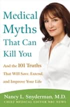 Medical Myths That Can Kill You ebook by Nancy L. Snyderman, M.D.