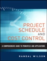 A Comprehensive Guide to Project Management Schedule and Cost Control - Methods and Models for Managing the Project Lifecycle ebook by Randal Wilson