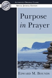 Purpose in Prayer: (Authentic Original Classic) ebook by Edward Bounds
