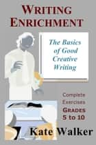 Writing Enrichment: The Basics of Good Creative Writing ebook by Kate Walker