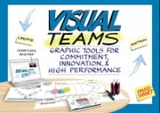 Visual Teams - Graphic Tools for Commitment, Innovation, and High Performance ebook by David Sibbet