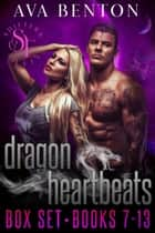 Dragon Heartbeats The Box Set: Books 7-13 - Dragon Heartbeats Boxset, #2 ebook by Ava Benton