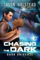 Chasing the Dark - Dark Universe, #3 ebook by Jason Halstead