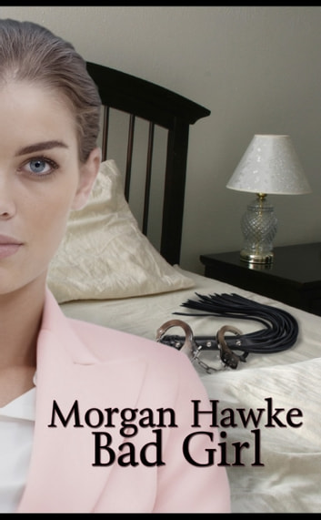 Bad Girl ebook by Morgan Hawke