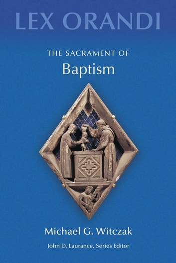 The Sacrament of Baptism ebook by Michael G. Witczak
