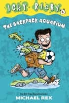 Icky Ricky #6: The Backpack Aquarium ebook by Michael Rex