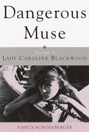 Dangerous Muse - The Life of Lady Caroline Blackwood ebook by Nancy Schoenberger