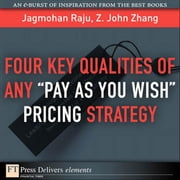 "Four Key Qualities of Any ""Pay As You Wish"" Pricing Strategy ebook by Raju, Jagmohan"