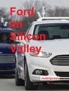 Ford im Silicon Valley - Autonom fahrendes Auto ab 2021 in Großserie ebook by Gerd Zimmermann