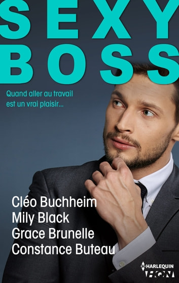 Sexy Boss - 4 romans ebook by Cléo Buchheim,Mily Black,Grace Brunelle,Constance Buteau