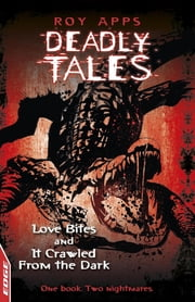 EDGE - Deadly Tales: Love Bites and It Crawled From The Dark - EDGE - Deadly Tales ebook by Roy Apps